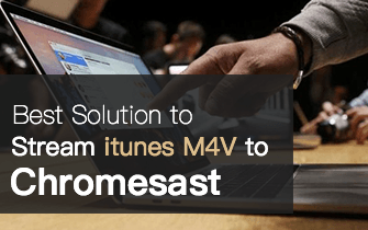 stream itunes m4v to chromecast