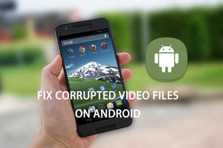fix corrupted videos on android