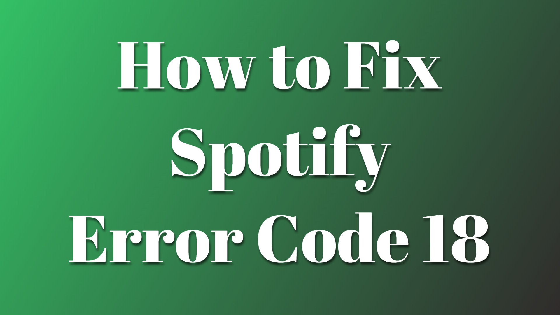 how to fix spotify error code 18